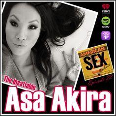 The Insatiable Asa Akira – Ep 22 American Sex Podcast