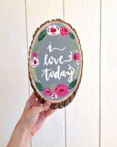 I love today  Floral wood slice art by Kayla Johnson