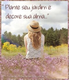 """★•*•*★ """"Plante seu jardim e decore sua alma, ao invés de esperar que alguém lhe traga flores..."""" - William Shakespeare -www.facebook.com/espalhecarinho"""