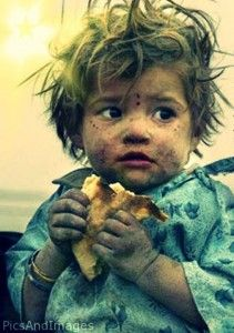 A slice of bread is a miracle to a hungry child.