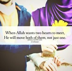 When Allah wants two hearts to meet, He will move both of them, not just one.