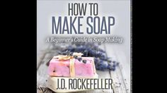 How to Make Soap: A Beginner's Guide in Soap Making Audiobook