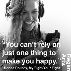 """You can't rely on just one thing to make you happy."" -Ronda Rousey #quote #quotes #inspiration #inspiring #rondarousey #rowdyronda"