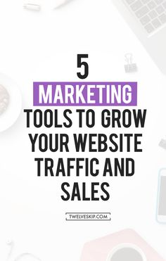 Marketing Tools To Grow Your Traffic + Sales