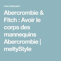 Abercrombie & Fitch : Avoir le corps des mannequins Abercrombie   meltyStyle
