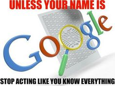 Unless your name is Google- stop acting like you know everything by Finding Nirvana, via Flickr