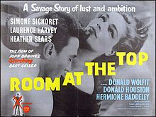 Room at the Top - 1959 British film based on the novel of the same name by John Braine. In late 1940s Yorkshire, England, ambitious young man Joe Lampton (Laurence Harvey), who has just moved from the dreary factory town of Dufton, arrives in Warnley, to assume a secure, but poorly paid, post in the Borough Treasurer's Department. Determined to succeed, and ignoring the warnings of a colleague, Soames (Donald Houston).