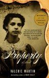 """""""Property"""": Property is the story of Manon, a white woman in the 1820s living on a plantation in Louisiana. She's married to a plantation owner whom she despises, in part because of his relationship with her slave, Sarah. The author is a spare, clean writer, capable of delivering devastating lines of dialogue or description with barely a flourish. She doesn't shy away from disturbing plot developments -- instead, she seems to relish them. Yet nothing in her books is extraneous or overdone…"""