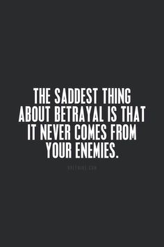 Betrayal / Betrayal doesn't come from your enemies