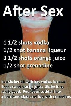 After Sex Cocktail- this could come in handy.-) Vodka, banana liqueur, orange juice, and grenadine. Liquor Drinks, Cocktail Drinks, Cocktail Recipes, Beverages, Fancy Drinks, Yummy Drinks, Smothie, Bebidas Detox, Happy Drink