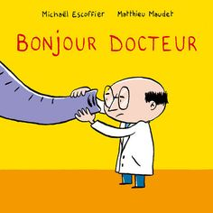 Hello, Doctor written by Michael Coffier and illustrated by Matthieu Maudet Little Library, Animal Projects, Lectures, Learn French, Illustrations And Posters, Ms Gs, New Books, Childrens Books, Art For Kids