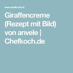 Giraffencreme (Rezept mit Bild) von anvele | Chefkoch.de