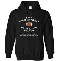 Im a Football addict on the road to recovery T Shirt, Hoodie, Sweatshirt