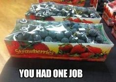 funny photos, funny pics, you had one job, blueberries in strawberry packaging One Job Meme, Times Supermarket, Advertising Fails, Ein Job, Job Fails, Blue Strawberry, Youre Doing It Wrong, You Had One Job, Jobs