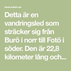 Detta är en vandringsled som sträcker sig från Burö i norr till Fotö i söder. Den är 22,8 kilometer lång och sträcker sig över östra Hälsö, västra Öckerö, västra Hönö för att sluta vid Fotö. Math Equations, Culture