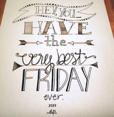 Hey you - Have the very best day ever. - Lettering by MISSTYNA