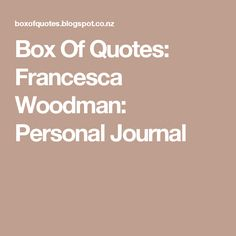 Box Of Quotes: Francesca Woodman: Personal Journal