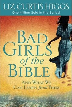 Bad Girls of the Bible. Idea for a women's Bible study.