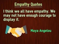 "Best Collection of Picture Empathy Quotes With Explanation. ""I think we all have empathy. We may not have enough courage to display it"" Maya Angelou Quote about Empathy Empathy Quotes, Maya Angelou Quotes, Me Quotes, Display, Floor Space, Billboard"