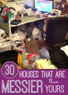 Think you have a messy house? You might. But I'm pretty sure that these houses are messier! So sit back, relax (stop cleaning!) and feel better about your mess!