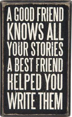 """Box Sign """"Good Friend - Best Friend"""" - Wooden Box Sign with hollow back featuring Best Friend Quotation - Great Gift Idea - Measures X - Featured wording: """"A Good Friend Knows all of your Storie Best Friends For Life, Cute Friends, Best Friend Quotes, Best Friend Gifts, Gifts For Friends, My Best Friend, Cute Quotes, Great Quotes, Scrapbook For Best Friend"""