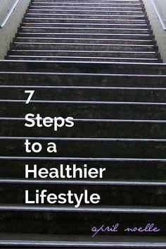 7 Steps to a Healthier Lifestyle   AprilNoelle.com
