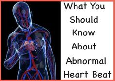 What You Should Know About Abnormal Heart Beat -Posted on DECEMBER 3, 2013 by NIMA SHEI