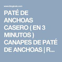 PATÉ DE ANCHOAS CASERO ( EN 3 MINUTOS ) CANAPES DE PATÉ DE ANCHOAS | RECETAS DE MACUMANI | Bloglovin'