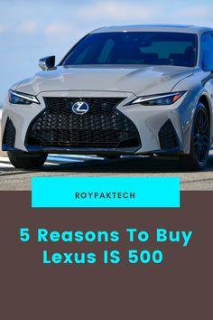 5 Reasons To Buy Lexus IS 500 Best Luxury Cars, Philosophy, Bmw, Stuff To Buy, Philosophy Books