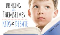 Fearless Parent   Thinking for Themselves: Kids & Debate