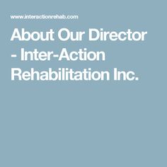 About Our Director - Inter-Action Rehabilitation Inc.