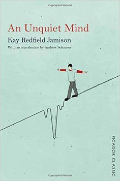 An Unquiet Mind: Picador Classic: Amazon.co.uk: Kay Redfield Jamison, Andrew Solomon (WYLIE): 9781447275282: Books