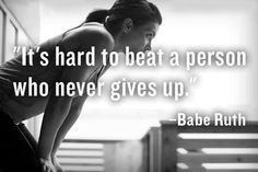 """""""It's hard to beat a person who never gives up."""" - Babe Ruth"""