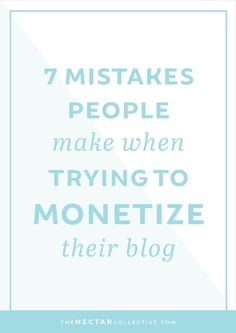 7 Mistakes people make when trying to monetize their blog and a few blogging tips and entrepreneur tips to help you avoid them.