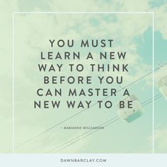 You Must Learn a New Way to Think Before You Can Master a New Way to Be