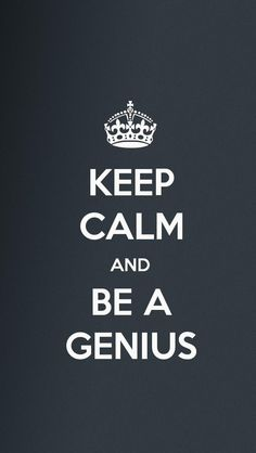 KEEP CALM AND BE A GENIUS, the iPhone 5 KEEP CALM Wallpaper I just pinned!