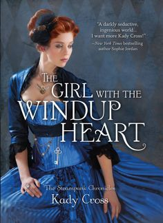 The Girl with the Windup Heart – Kady Cross https://www.goodreads.com/book/show/18513756-the-girl-with-the-windup-heart