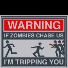 If Zombies Chase Us I'm Tripping You Creswell Creswell Moebus.well not you.you have as much Zombie survival knowledge as I do, I'll keep you on my team! This Is Your Life, In This World, The Walking Dead, Just In Case, Just For You, Evil Dead, Zombie Apocalypse Survival, Zombie Apocolypse, Post Apocalypse