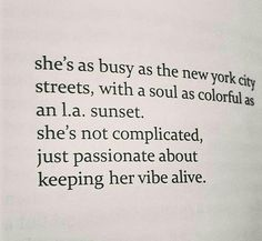 she's as busy as the new york city streets, with a soul as colorful as an l.a. sunset, she's not complicated, just passionate about keeping her vibe alive.