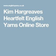Kim Hargreaves Heartfelt English Yarns Online Store