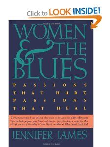 Women and the Blues: Passions That Hurt, Passions That Heal: Jennifer James: