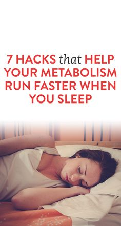 7 Hacks That Help Your Metabolism Run Faster When You Sleep