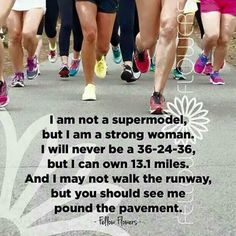 Main goal right now. I am not a supermodel, but I am a strong woman. I will never be a but I can own miles. And I may not walk the runway, but you should see me pound the pavement. I Love To Run, Run Like A Girl, Just Run, Marathon Motivation, Running Motivation, Fitness Motivation, Exercise Motivation, Marathon Quotes, Fitness Fun