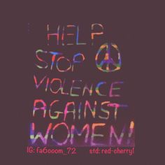 Why should you feel weak just because you are a woman? Violence needs to end, help us spread the word.