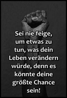 Sei nie feige, um etwas zu tun, was dein Leben verändern würde, denn es könnte deine größte Chance sein! Keep It Real Quotes, Quotes To Live By, Words Quotes, Me Quotes, Sayings, German Quotes, German Words, Truth Of Life, Word Pictures