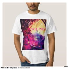 Amish Be Trippin' T Shirts