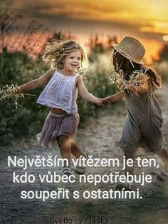Největším vítězem je ten, kdo vůbec nepotřebuje soupeřit s ostatními. True Quotes About Life, Life Quotes, Prayers For Hope, Moby Wrap, Best Bond, Positive Phrases, Story Quotes, Positive Living, Words Of Encouragement