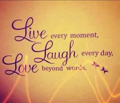 Live Every Moment, | Beautiful