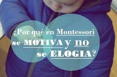 Aprendiendo con Montessori: ¿Por qué en Montessori se Motiva y no se Elogia?