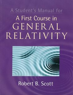 A student's manual for A first course in general relativity / Robert B. Scott